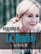 J.K. Rowling (Author and Creator of Harry Potter and The Tales of Beedle the Bard) ebook by Sara  McEwen
