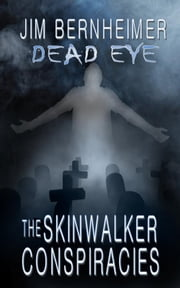 Dead Eye: The Skinwalker Conspiracies ebook by Jim Bernheimer