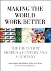 Making the World Work Better - The Ideas That Shaped a Century and a Company ebook by Kevin Maney,Steve Hamm,Jeffrey O'Brien