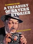 A Treasury of Sayers Stories 電子書 by Dorothy Leigh Sayers