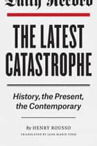 The Latest Catastrophe ebook by Henry Rousso,Jane Marie Todd
