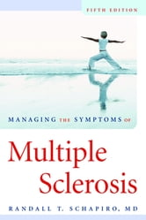 Managing the Symptoms of Multiple Sclerosis ebook by Randall T. Schapiro, MD, FAAN