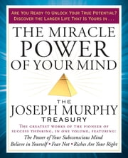 The Miracle Power of Your Mind - The Joseph Murphy Treasury ebook by Joseph Murphy