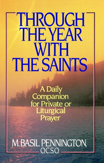 Through the Year with the Saints - A Daily Companion for Private of Liturgical Prayer ebook by Basil Pennington
