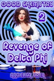 Good Chemistry 2: Revenge of Delta Phi ebook by Angelica Siren