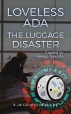 Loveless Ada - The Luggage Disaster ebook by George Saoulidis