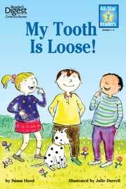 My Tooth Is Loose! (Reader's Digest) (All-Star Readers) - with audio recording ebook by Susan Hood,Julie Durrell