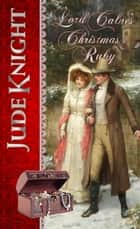Lord Calne's Christmas Ruby ebook by Jude Knight