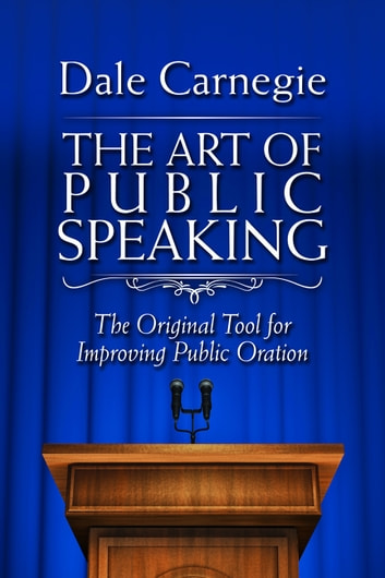 The Art of Public Speaking - The Original Tool for Improving Public Oration ebook by Carnegie