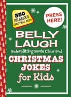 Belly Laugh Sidesplitting Santa Claus and Christmas Jokes for Kids - 350 Hilarious Christmas Jokes! ebook by Sky Pony Press