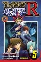 Yu-Gi-Oh! R, Vol. 5 - The End of the Battle ebook by Akira Ito, Akira Ito