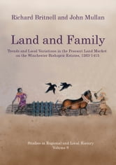 Land and Family: Trends and Local Variations in the Peasant Land Market on the Winchester Bishopric Estates, 1263-1415 ebook by John Mullan,Richard Britnell