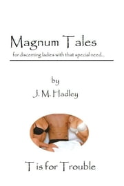 Magnum Tales ~ T is for Trouble ebook by J.M. Hadley