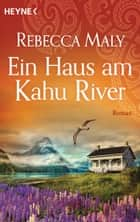 Ein Haus am Kahu River - Roman ebook by Rebecca Maly
