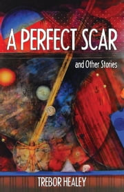 A Perfect Scar and other stories ebook by Trebor Healey
