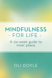 Mindfulness for Life - A Six-Week Guide to Inner Peace ebook by Oli Doyle