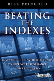 Beating the Indexes - Investing in Convertible Bonds to Improve Performance and Reduce Risk ebook by Bill Feingold