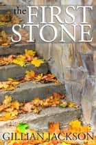 The First Stone ebook by Gillian Jackson