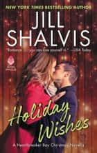 Holiday Wishes - A Heartbreaker Bay Christmas Novella ebook by Jill Shalvis