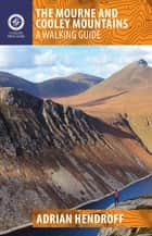 The Mourne and Cooley Mountains - A Walking Guide ebook by Adrian Hendroff