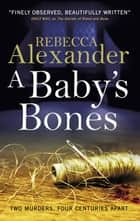 A Baby's Bones ebook by Rebecca Alexander