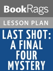 Last Shot: A Final Four Mystery Lesson Plans ebook by BookRags