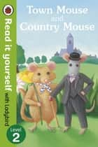 Town Mouse and Country Mouse - Read it yourself with Ladybird - Level 2 ebook by Penguin Books Ltd