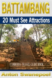 Battambang: 20 Must See Attractions (Cambodia Travel Guide Book) ebook by Anton Swanepoel