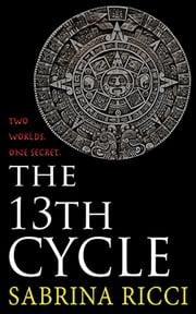 The 13th Cycle - A novella of the Maya Calendar and the 2012 end of the world ebook by Sabrina Ricci