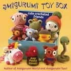 Amigurumi Toy Box - Cute Crocheted Friends ebook by Ana Paula Rimoli
