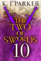 The Two of Swords: Part Ten ebook by K. J. Parker