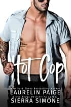 Hot Cop ebook by Laurelin Paige, Sierra Simone