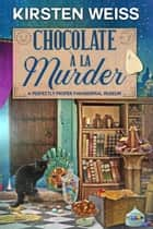 Chocolate a'la Murder - A Perfectly Proper Cozy Mystery ebook by Kirsten Weiss