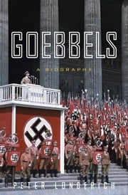 Goebbels - A Biography ebook by Peter Longerich,Alan Bance,Jeremy Noakes,Lesley Sharpe
