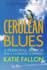 Cerulean Blues: A Personal Search for a Vanishing Songbird ebook by Katie Fallon