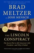 The Lincoln Conspiracy - The Secret Plot to Kill America's 16th President--and Why It Failed eBook by Brad Meltzer, Josh Mensch