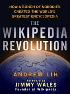 The Wikipedia Revolution ebook by Andrew Lih