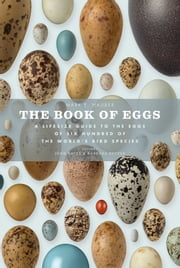 The Book of Eggs: A Guide to the Eggs of Six Hundred of the World's Bird Species ebook by Mark E. Hauber,John Bates,Barbara Becker