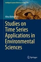 Studies on Time Series Applications in Environmental Sciences ebook by Alina Bărbulescu