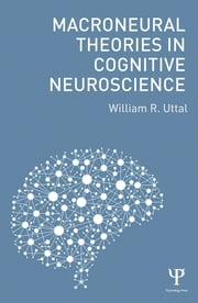 Macroneural Theories in Cognitive Neuroscience ebook by William R. Uttal