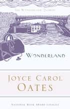 Wonderland ebook by Joyce Carol Oates,Elaine Showalter