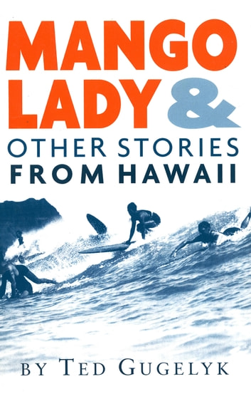 Mango Lady & Other Stories from Hawaii ebook by Ted Gugelyk