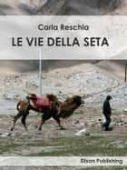 Le vie della seta ebook by Carla Reschia