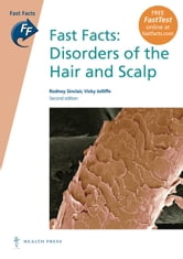 Fast Facts: Disorders of the Hair and Scalp ebook by Rod Sinclair, MBBS, FACD, MD,Vicky Jolliffe, MA FRCP FRCS(Ed) MRCGP