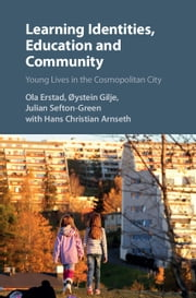 Learning Identities, Education and Community - Young Lives in the Cosmopolitan City ebook by Ola Erstad,Øystein Gilje,Julian Sefton-Green,Hans Christian Arnseth