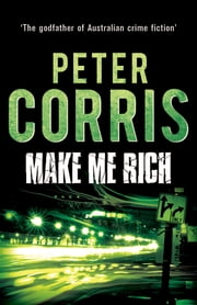 Make Me Rich - Cliff Hardy 6 ebook by Peter Corris
