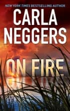 On Fire - A Gripping Tale of Romantic Suspense and Page-Turning Action ebook by Carla Neggers