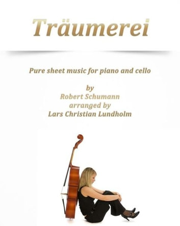 Träumerei Pure sheet music for piano and cello by Robert Schumann arranged by Lars Christian Lundholm ebook by Pure Sheet Music