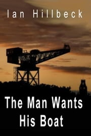 The Man Wants His Boat ebook by Ian Hillbeck