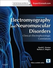 Electromyography and Neuromuscular Disorders - Clinical-Electrophysiologic Correlations (Expert Consult - Online) ebook by David C. Preston,Barbara E. Shapiro